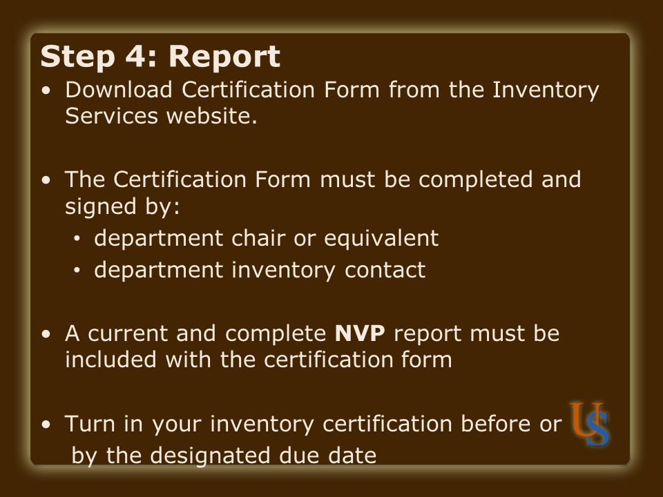 Step 4: Report Download Certification Form from the Inventory Services website. The Certification Form must be completed and signed by: