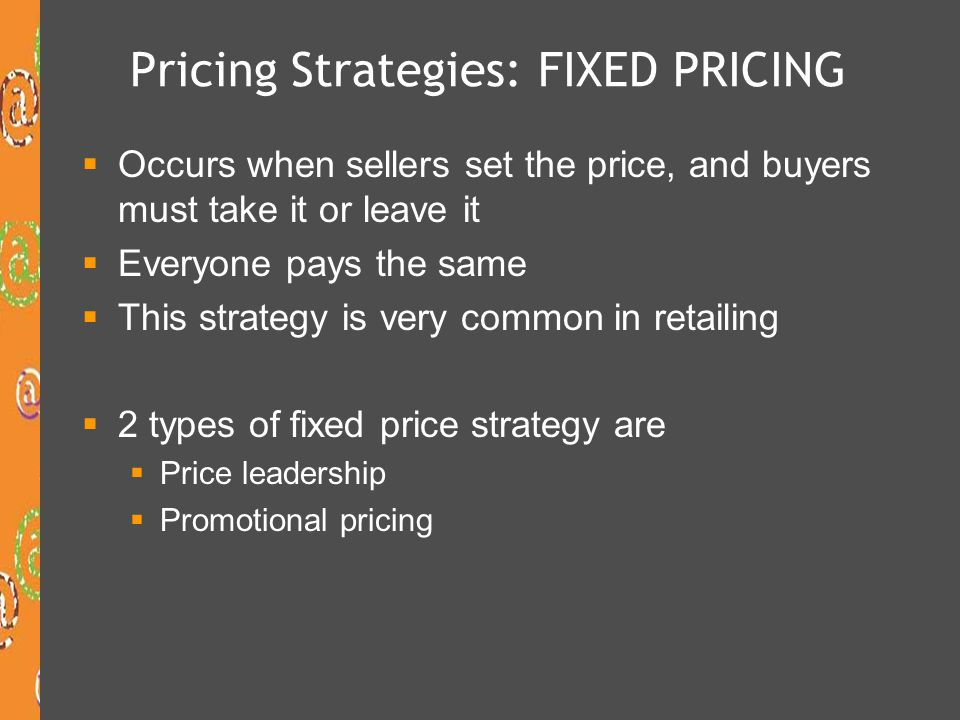 Pricing Strategies: FIXED PRICING