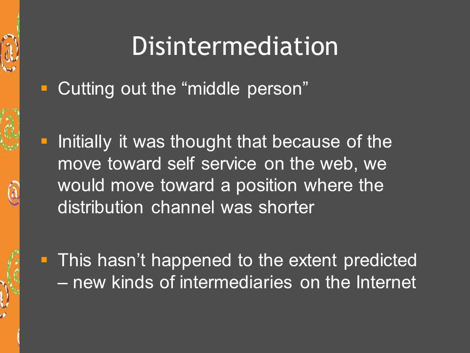 Disintermediation Cutting out the middle person