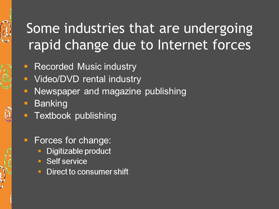 Some industries that are undergoing rapid change due to Internet forces