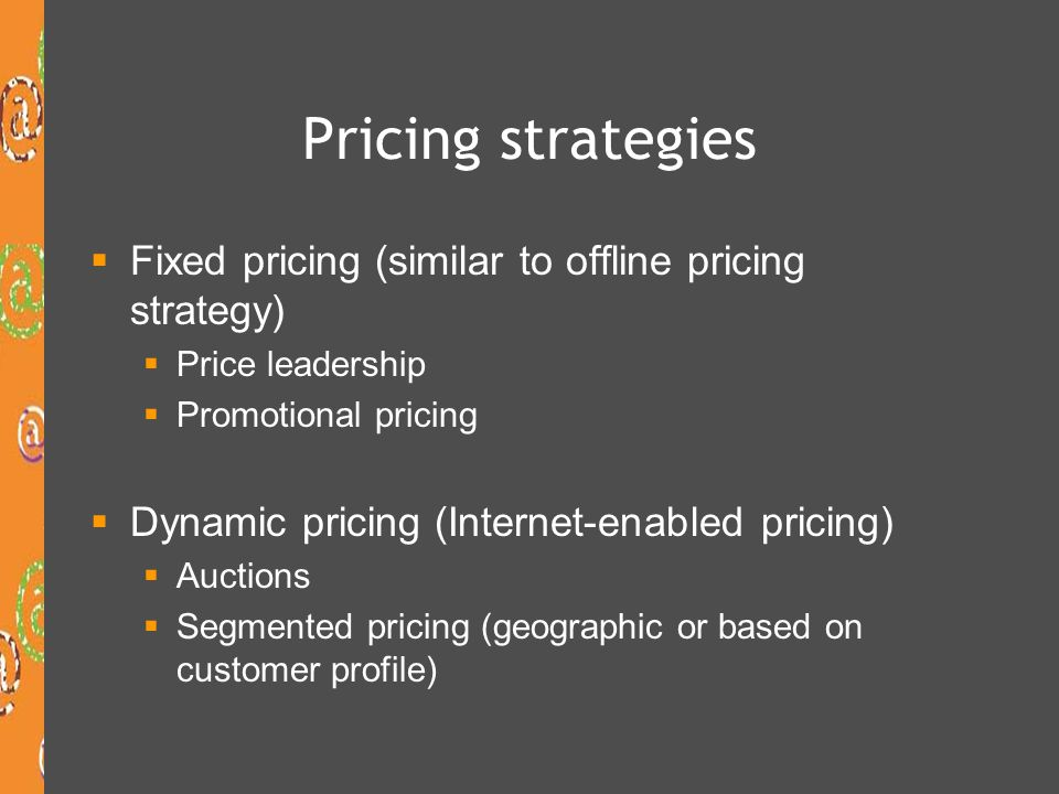 Pricing strategies Fixed pricing (similar to offline pricing strategy)