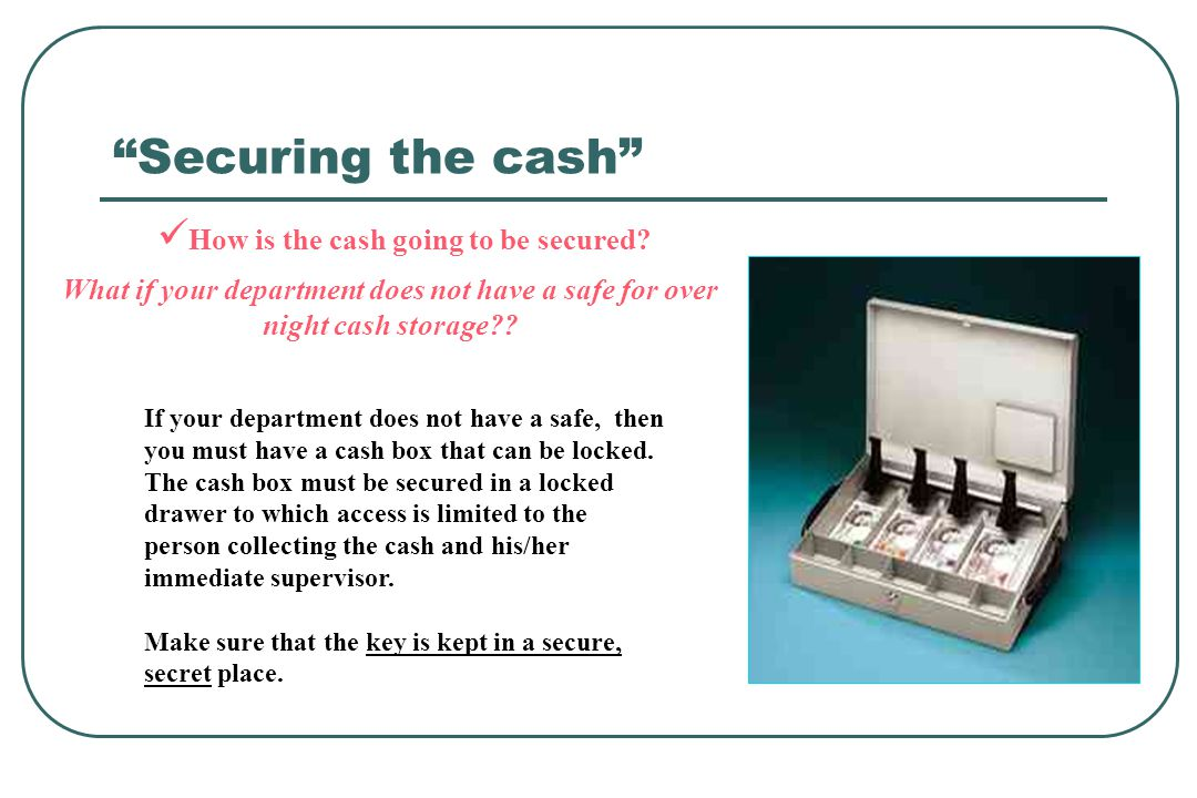 Securing the cash How is the cash going to be secured