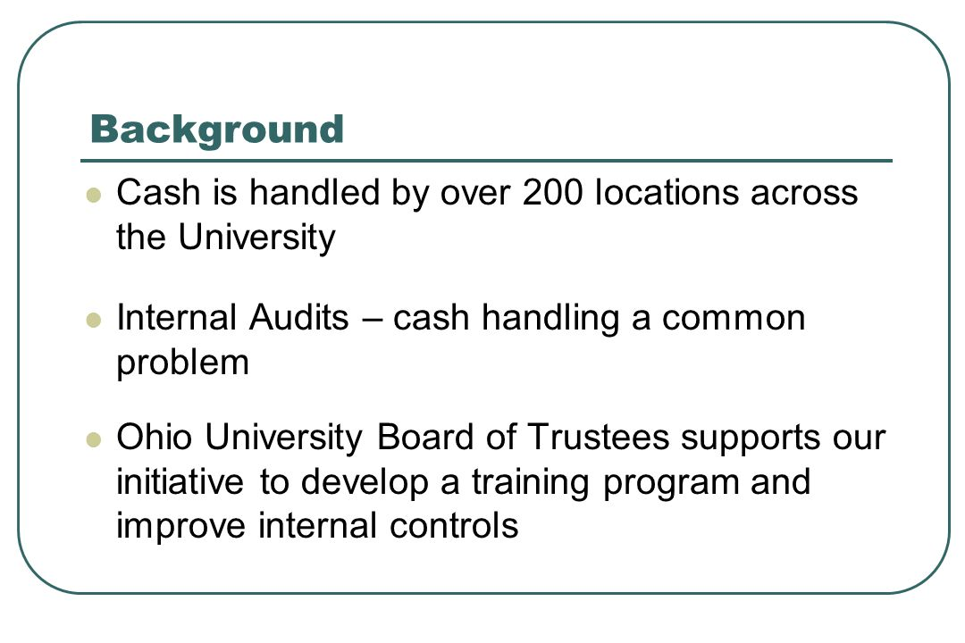 Background Cash is handled by over 200 locations across the University