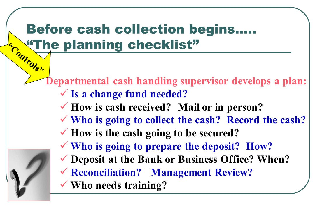Before cash collection begins….. The planning checklist