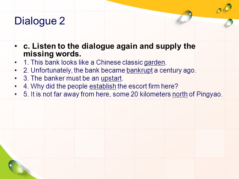 Dialogue 2 c. Listen to the dialogue again and supply the missing words. 1. This bank looks like a Chinese classic garden.
