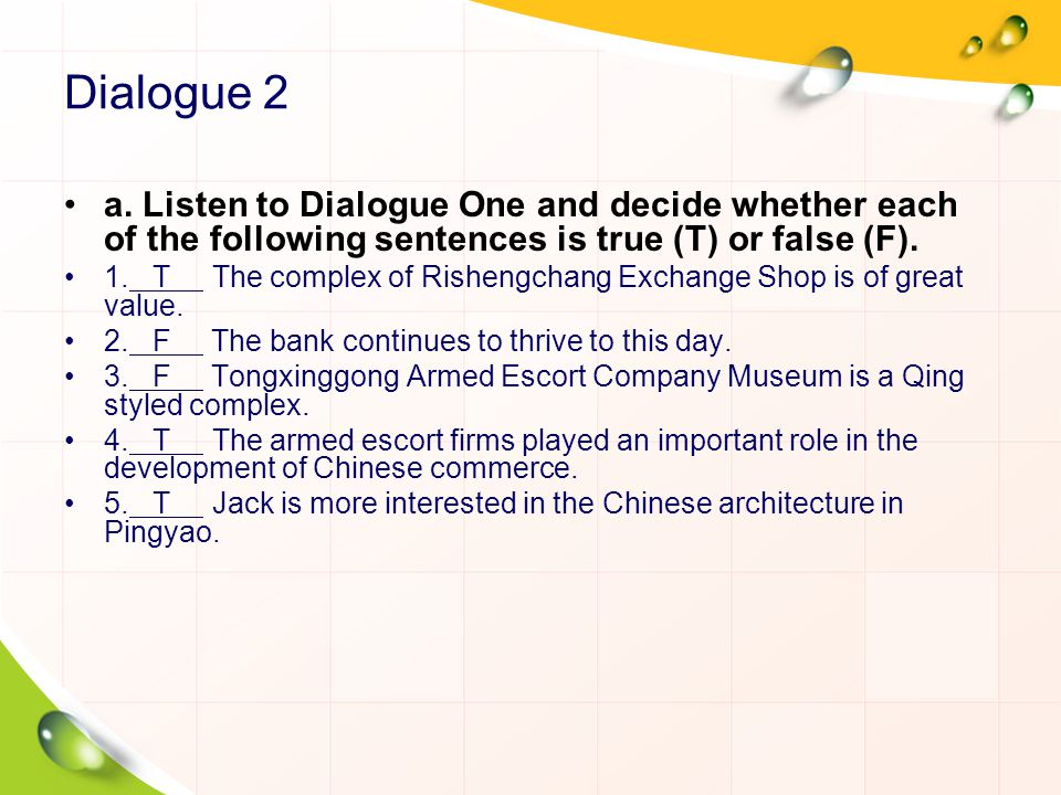Dialogue 2 a. Listen to Dialogue One and decide whether each of the following sentences is true (T) or false (F).