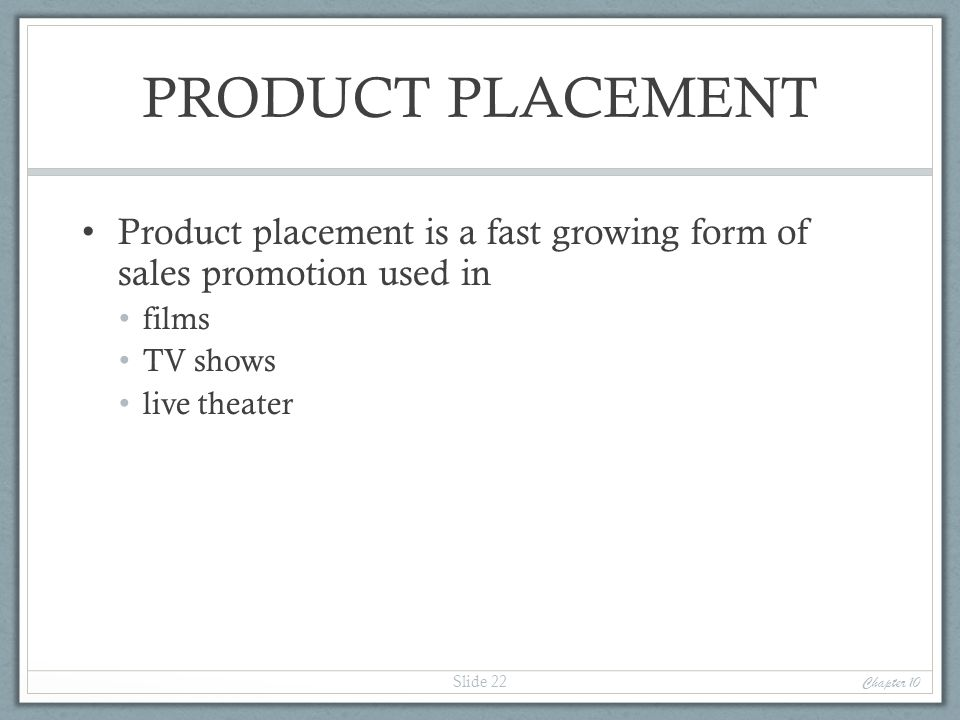 PRODUCT PLACEMENT Product placement is a fast growing form of sales promotion used in. films. TV shows.