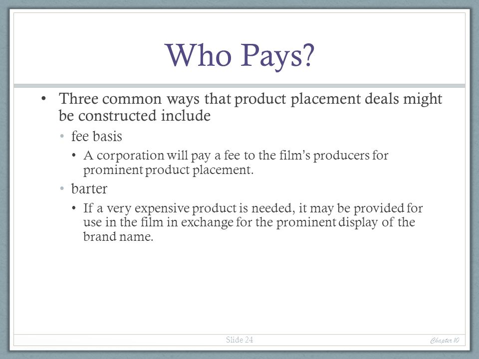 Who Pays Three common ways that product placement deals might be constructed include. fee basis.