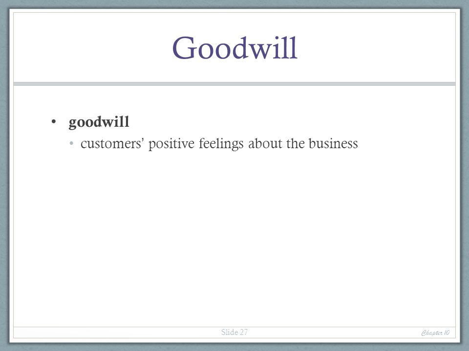 Goodwill goodwill customers' positive feelings about the business