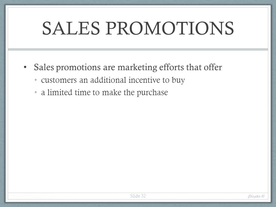 SALES PROMOTIONS Sales promotions are marketing efforts that offer