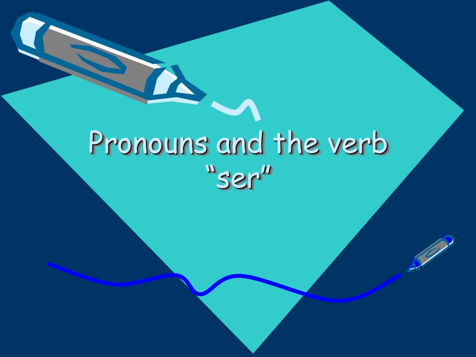 Pronouns and the verb ser