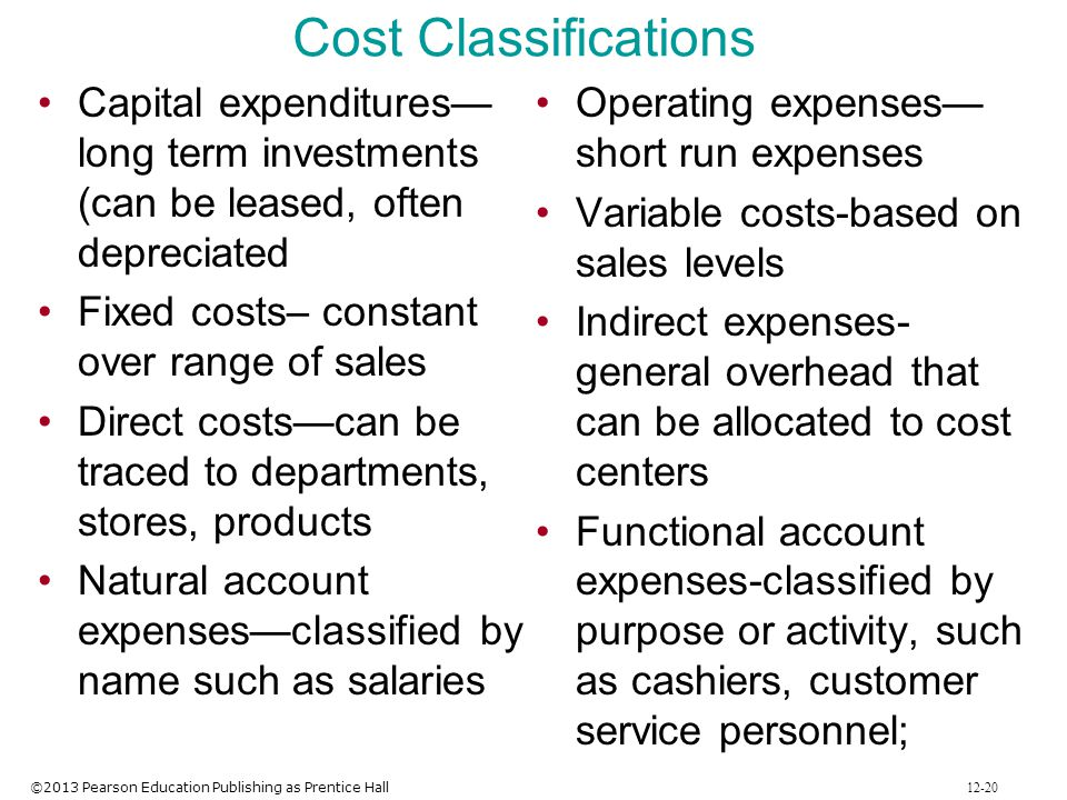 Cost Classifications Capital expenditures—long term investments (can be leased, often depreciated. Fixed costs– constant over range of sales.