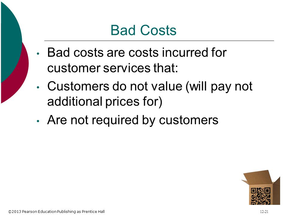 Bad Costs Bad costs are costs incurred for customer services that: