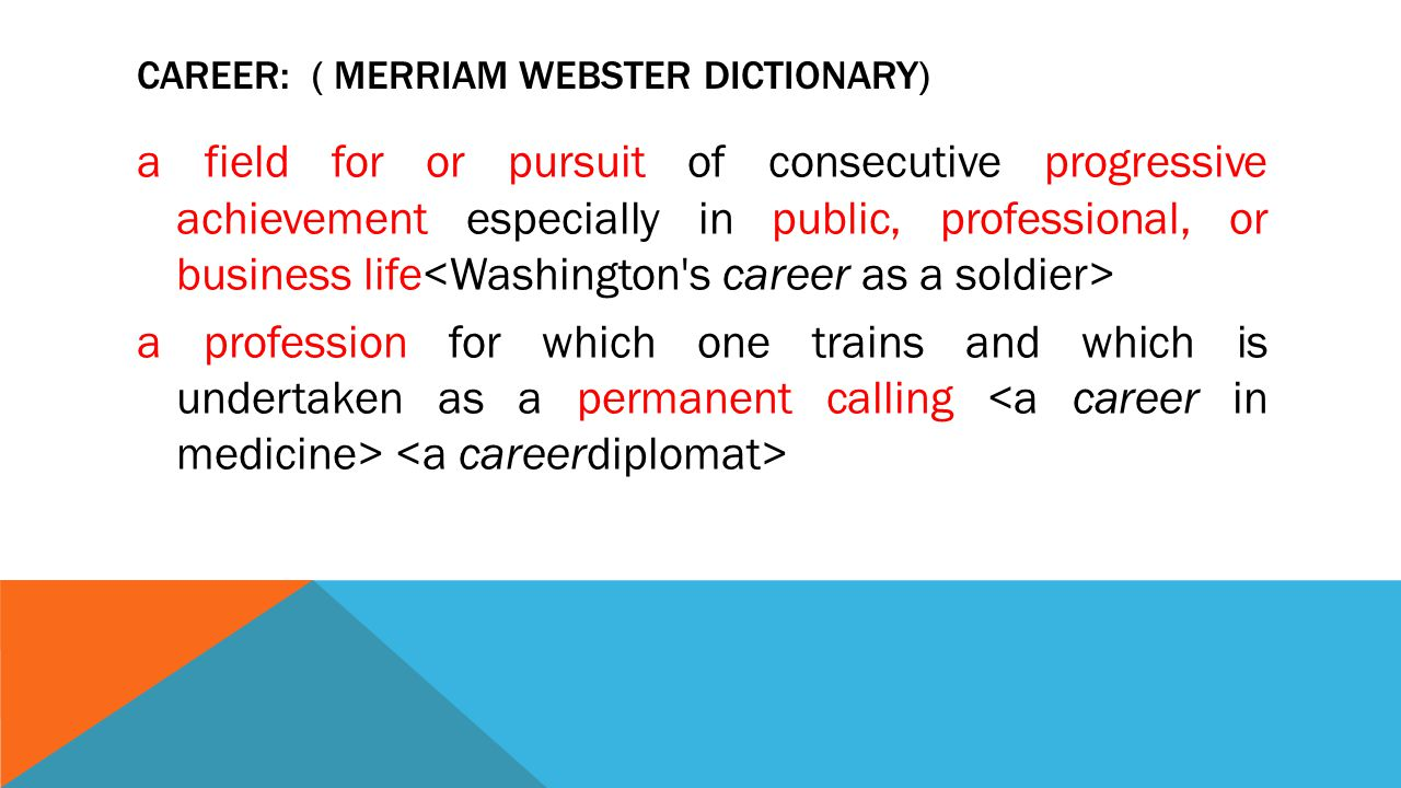 CAREER: ( Merriam Webster Dictionary)