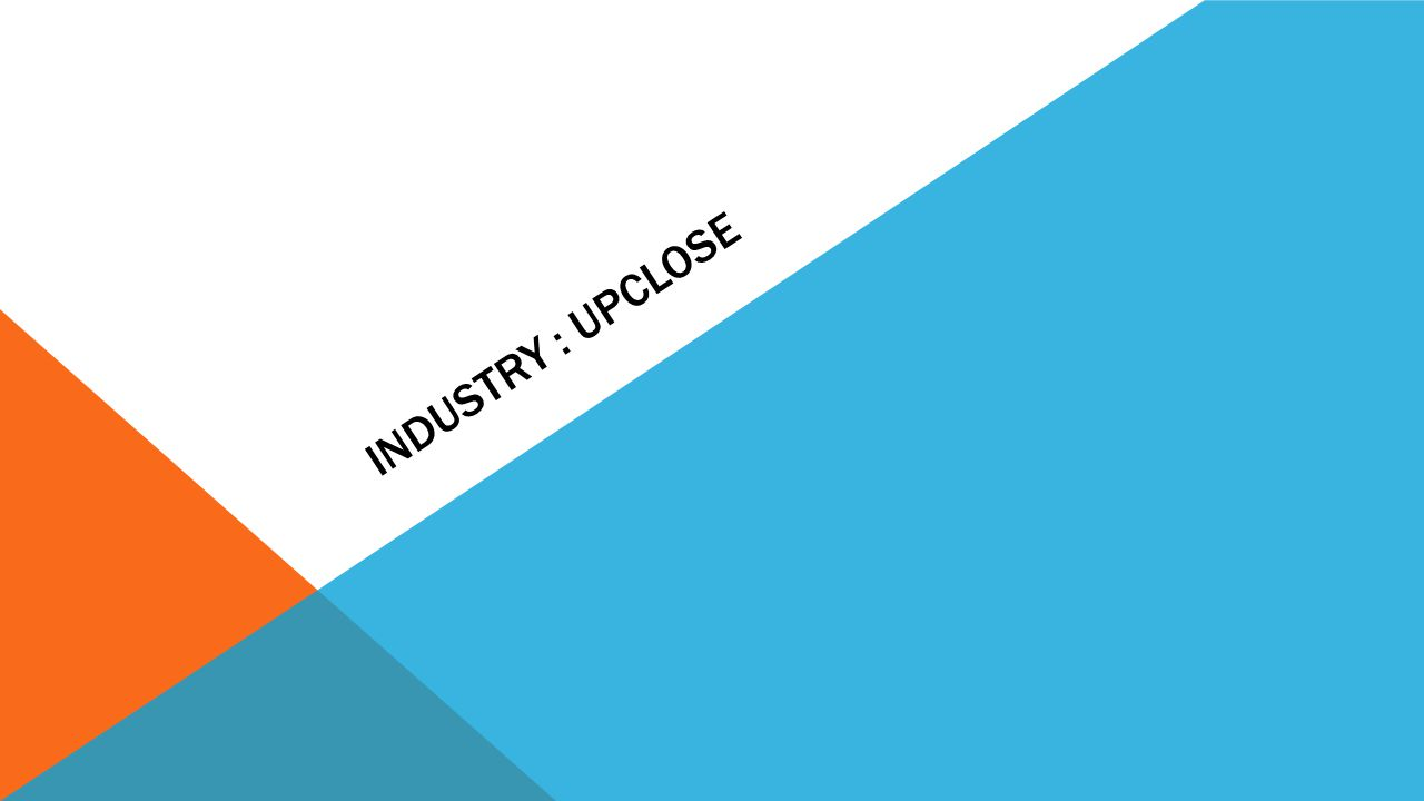 Industry : Upclose