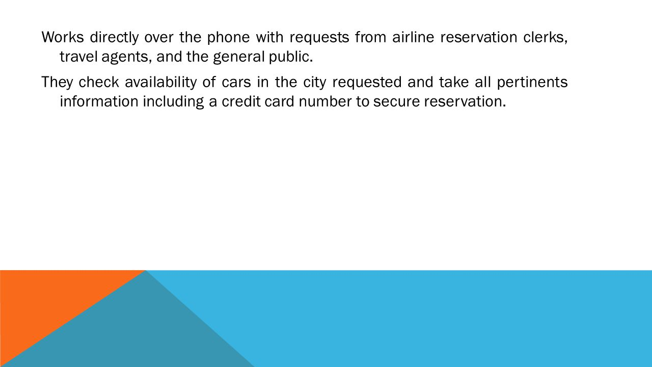 Works directly over the phone with requests from airline reservation clerks, travel agents, and the general public.