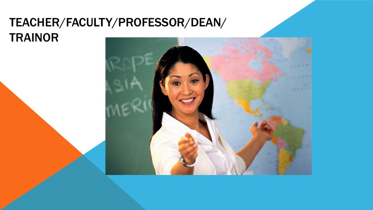 Teacher/Faculty/Professor/Dean/ Trainor