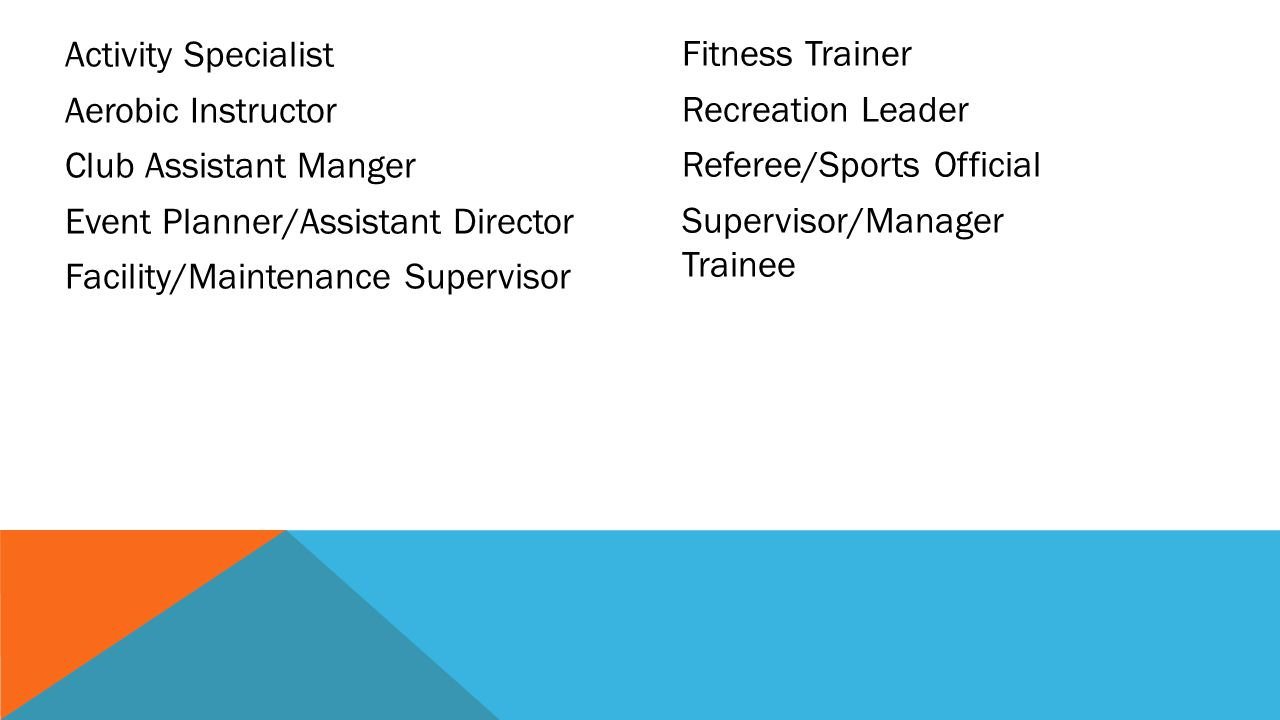 Activity Specialist Aerobic Instructor Club Assistant Manger Event Planner/Assistant Director Facility/Maintenance Supervisor