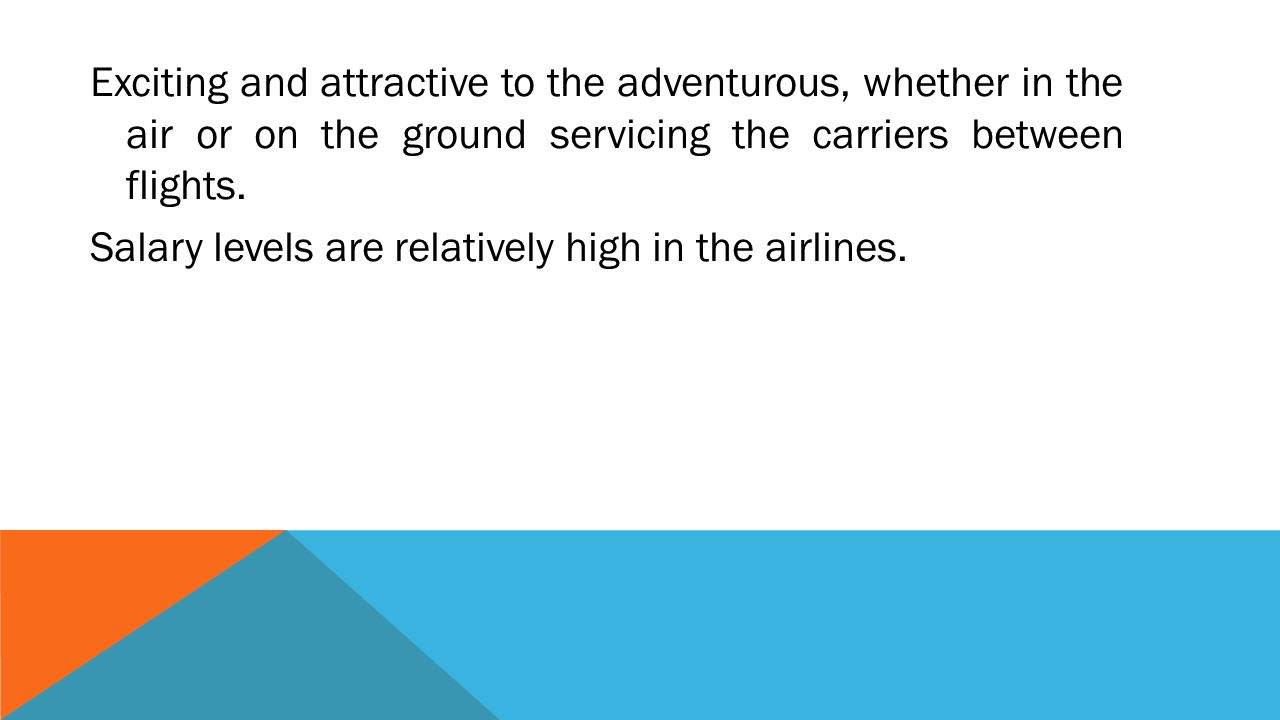 Exciting and attractive to the adventurous, whether in the air or on the ground servicing the carriers between flights.