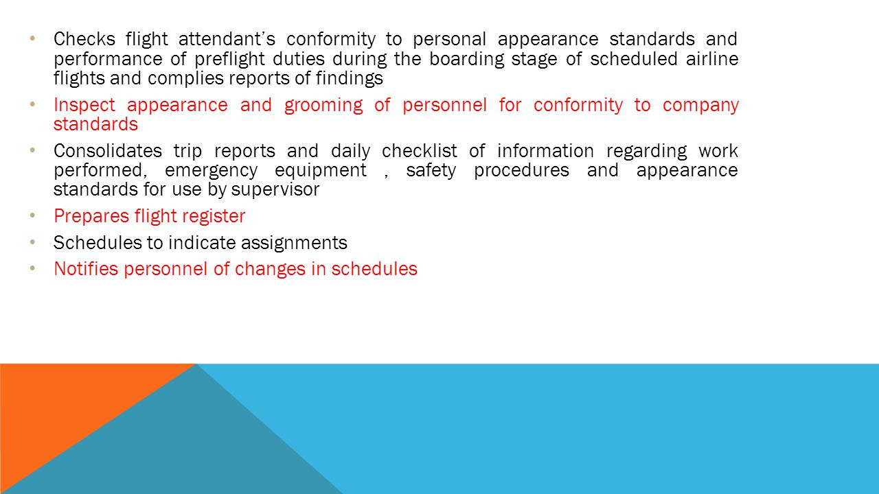 Checks flight attendant's conformity to personal appearance standards and performance of preflight duties during the boarding stage of scheduled airline flights and complies reports of findings