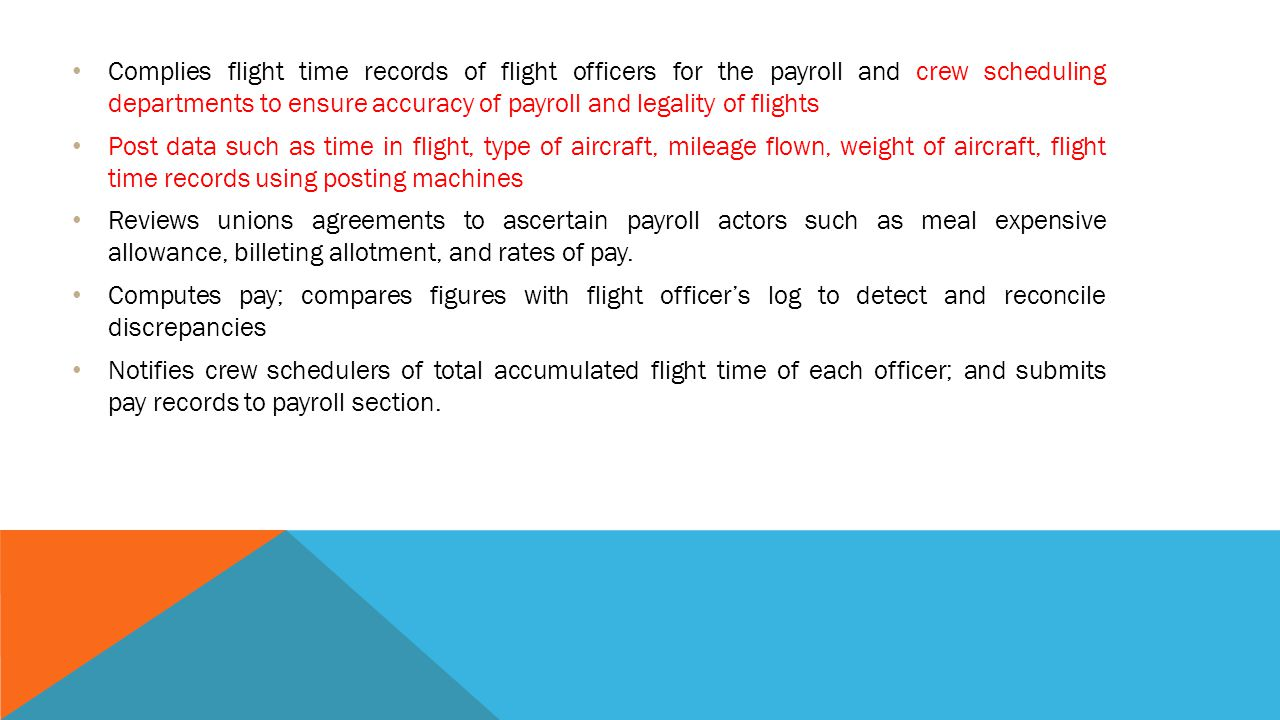 Complies flight time records of flight officers for the payroll and crew scheduling departments to ensure accuracy of payroll and legality of flights