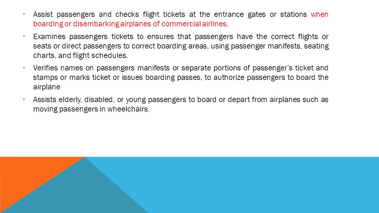 Assist passengers and checks flight tickets at the entrance gates or stations when boarding or disembarking airplanes of commercial airlines.