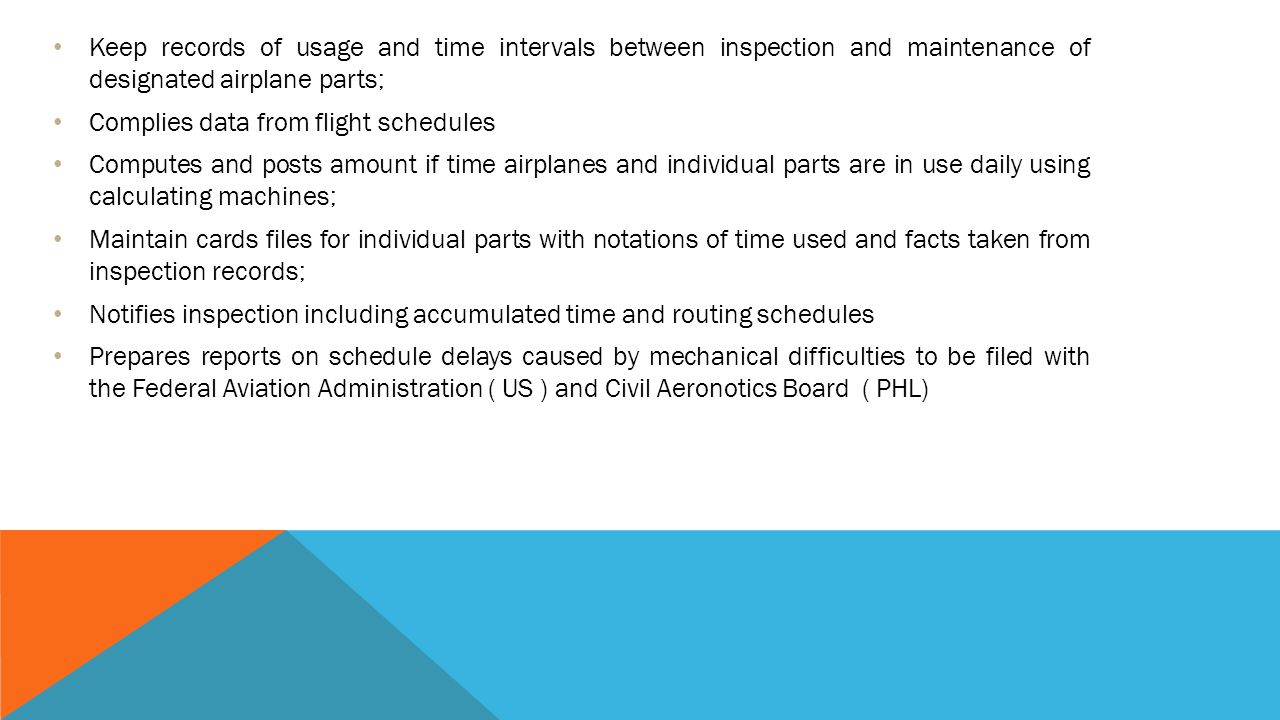 Keep records of usage and time intervals between inspection and maintenance of designated airplane parts;