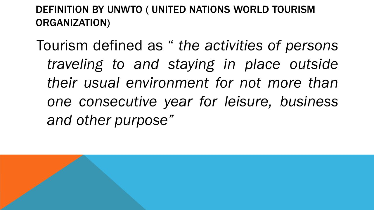 Definition by UNWTO ( United Nations World Tourism Organization)