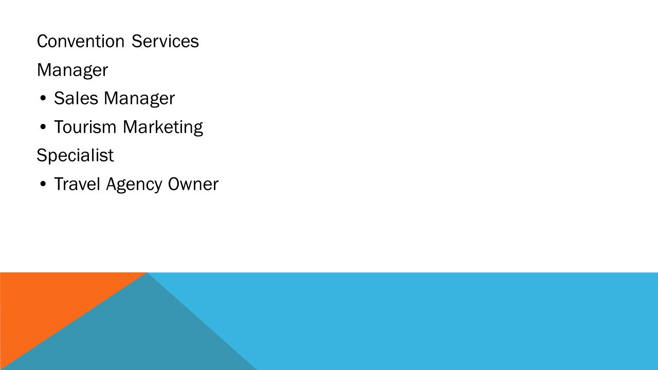 Convention Services Manager • Sales Manager • Tourism Marketing Specialist • Travel Agency Owner
