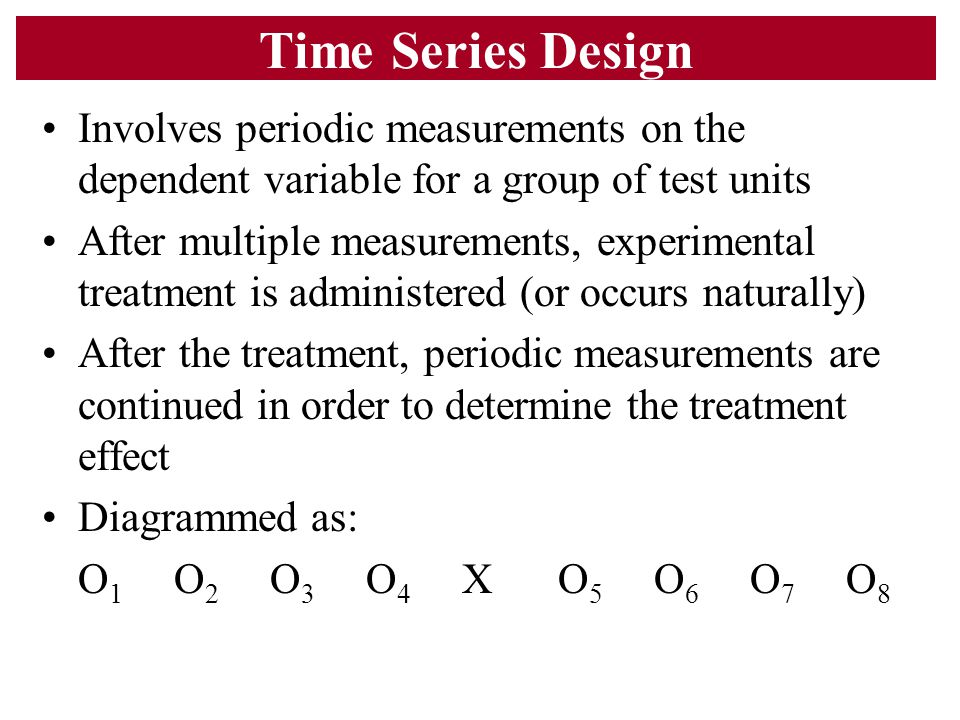 Time Series Design Involves periodic measurements on the dependent variable for a group of test units.