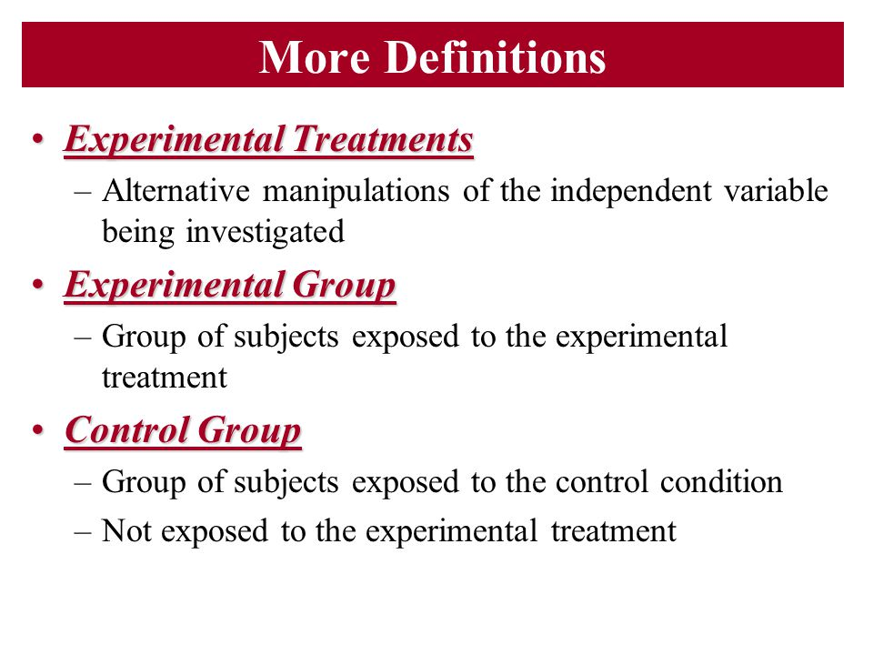 More Definitions Experimental Treatments Experimental Group