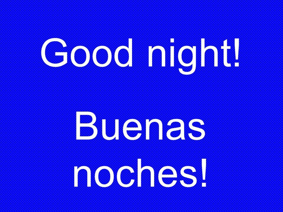 Good night! Buenas noches!