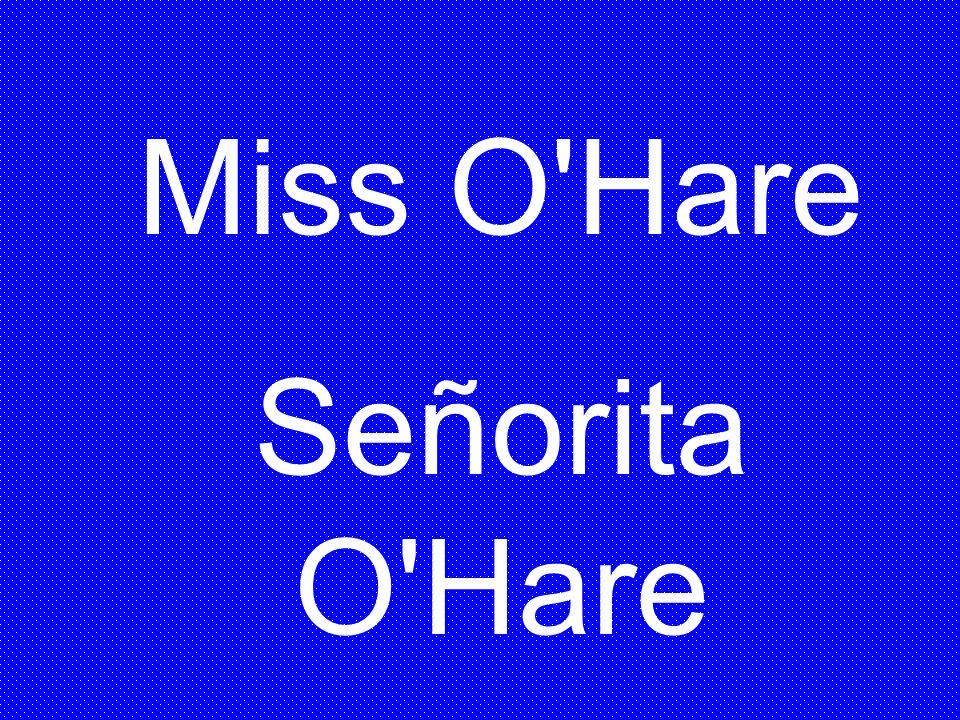 Miss O Hare Señorita O Hare