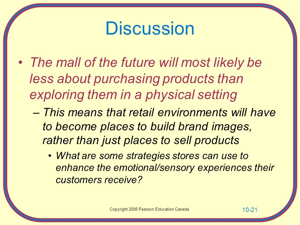 Discussion The mall of the future will most likely be less about purchasing products than exploring them in a physical setting.