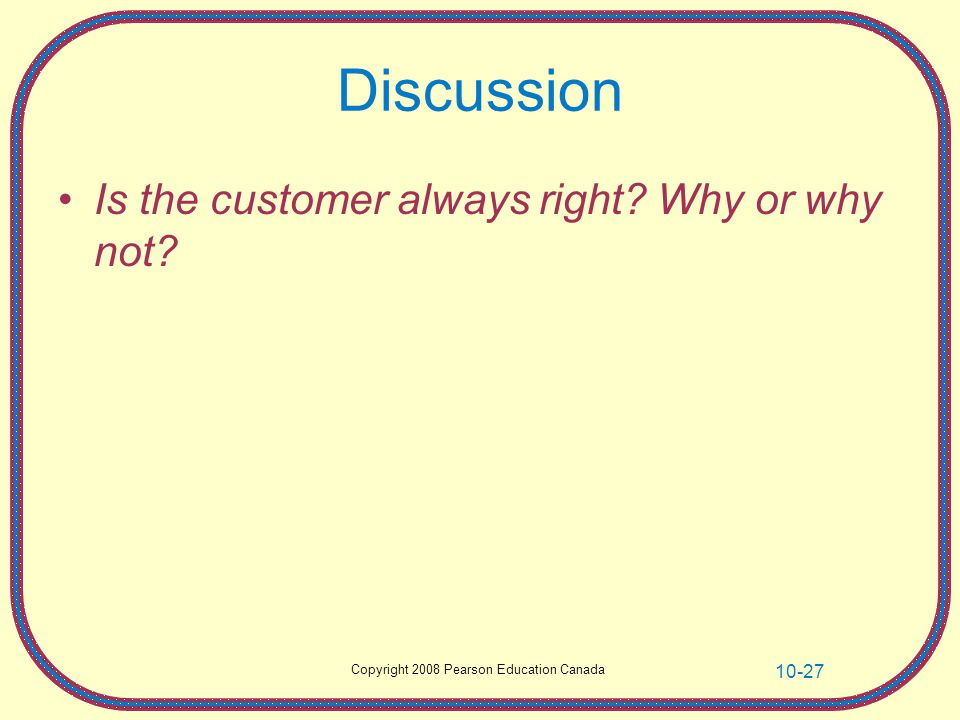 Discussion Is the customer always right Why or why not