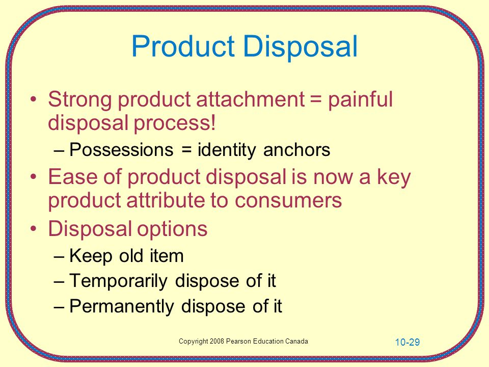 Product Disposal Strong product attachment = painful disposal process!