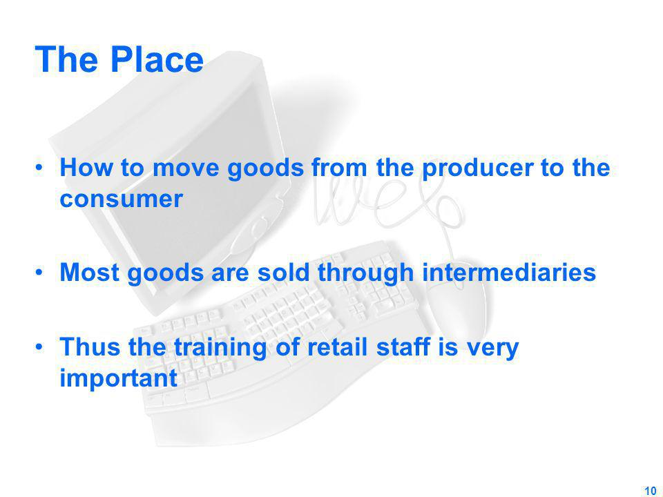 The Place How to move goods from the producer to the consumer
