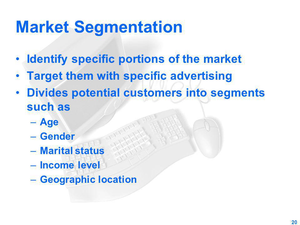 Market Segmentation Identify specific portions of the market