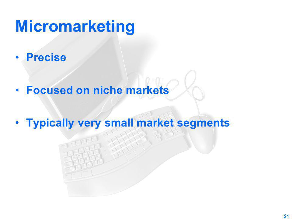 Micromarketing Precise Focused on niche markets