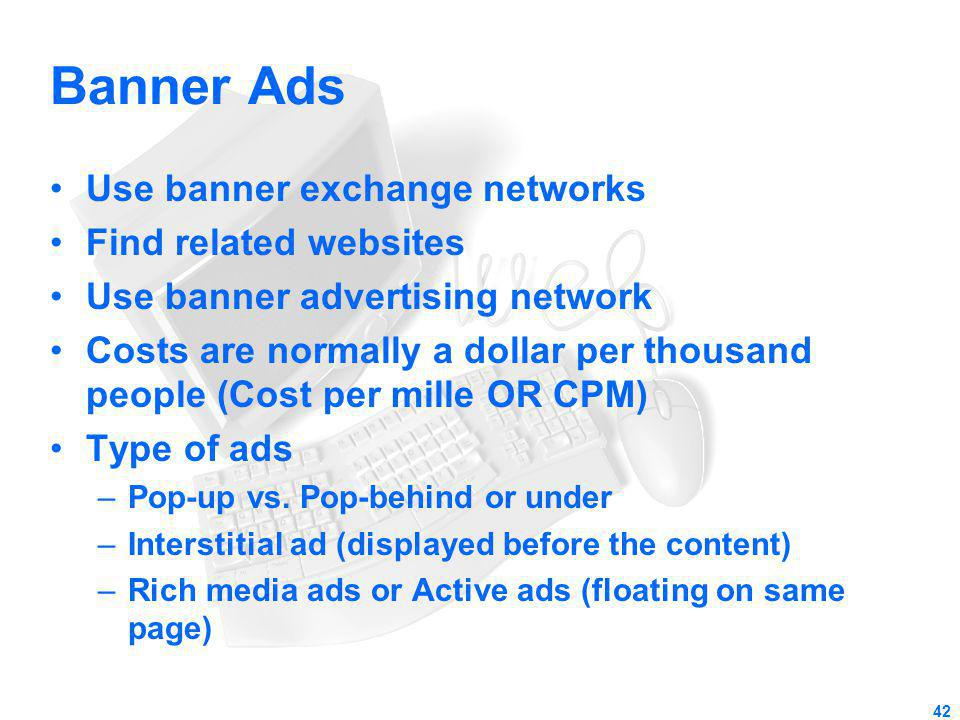 Banner Ads Use banner exchange networks Find related websites
