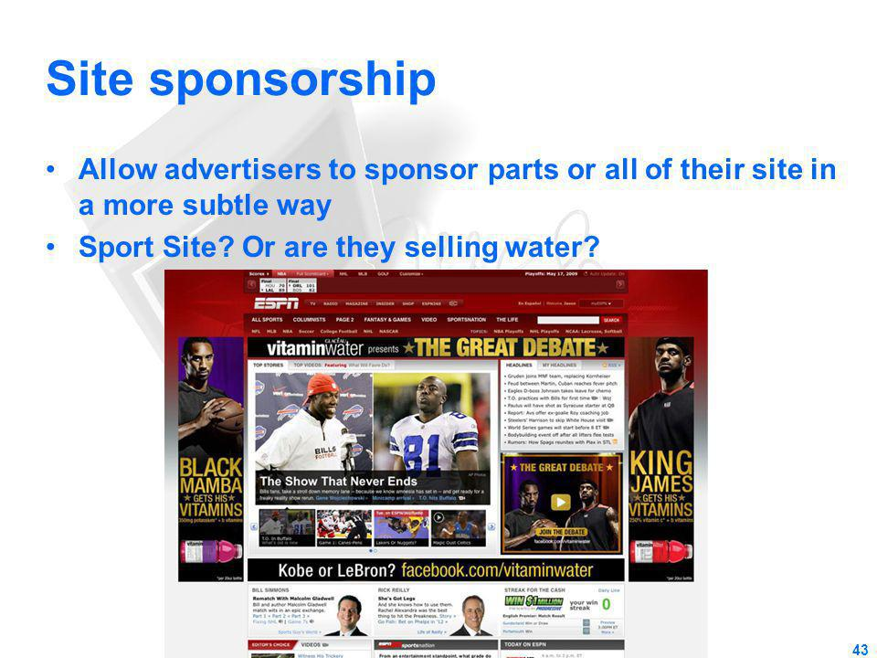 Site sponsorship Allow advertisers to sponsor parts or all of their site in a more subtle way.