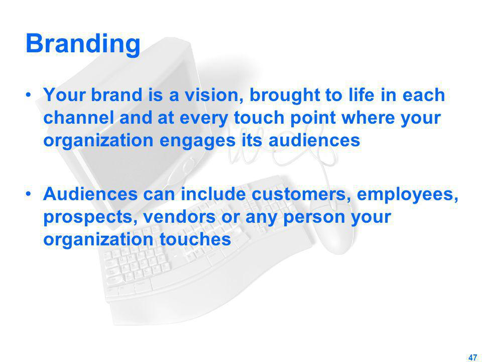 Branding Your brand is a vision, brought to life in each channel and at every touch point where your organization engages its audiences.