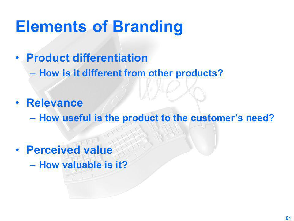 Elements of Branding Product differentiation Relevance Perceived value