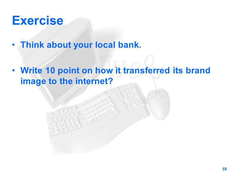 Exercise Think about your local bank.