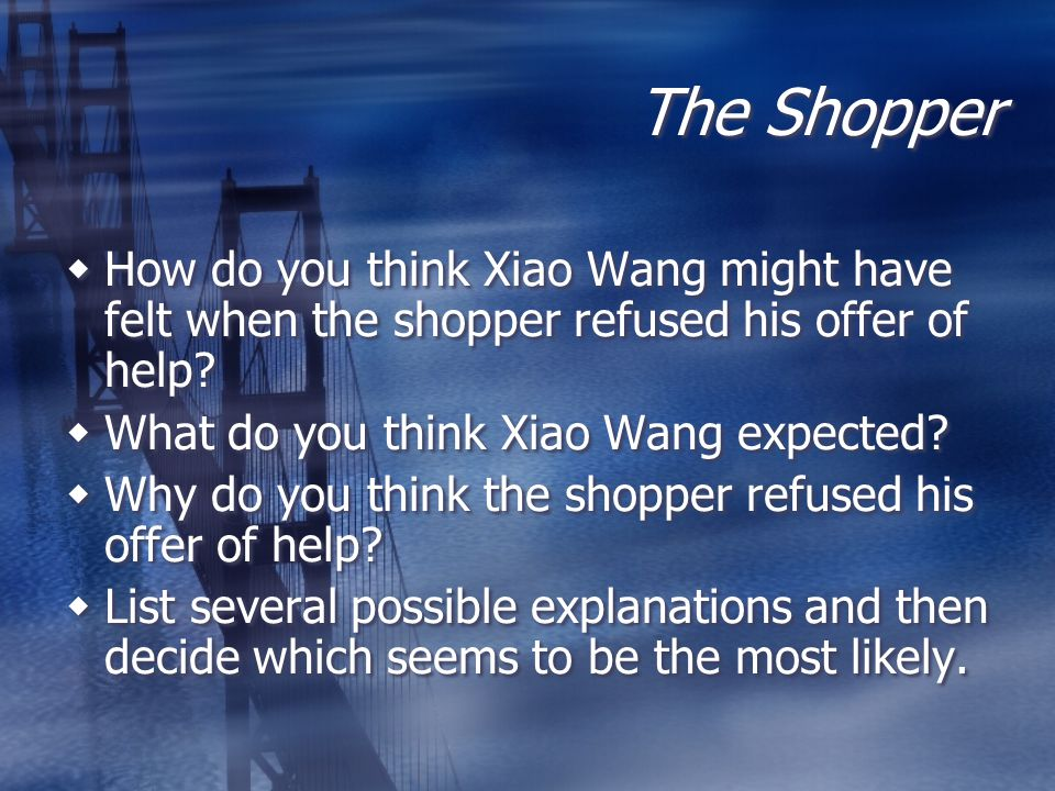 The Shopper How do you think Xiao Wang might have felt when the shopper refused his offer of help What do you think Xiao Wang expected