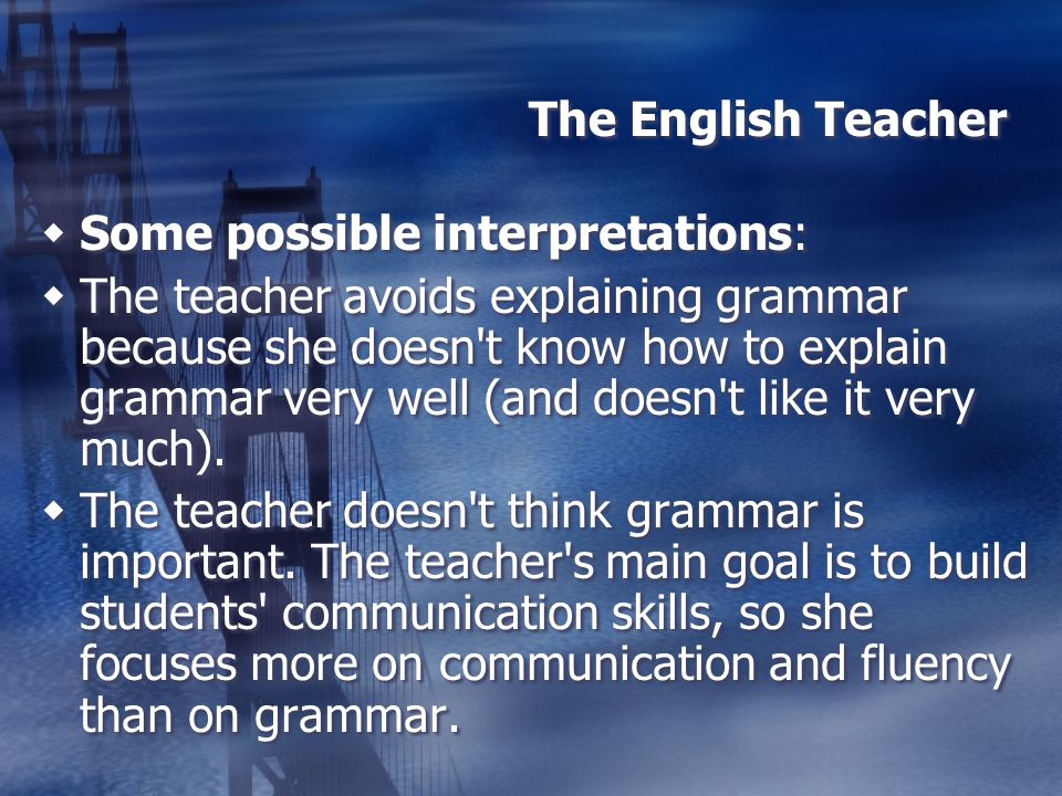 The English Teacher Some possible interpretations: