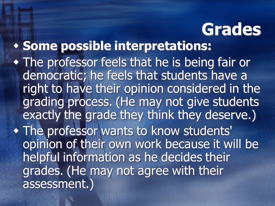 Grades Some possible interpretations: