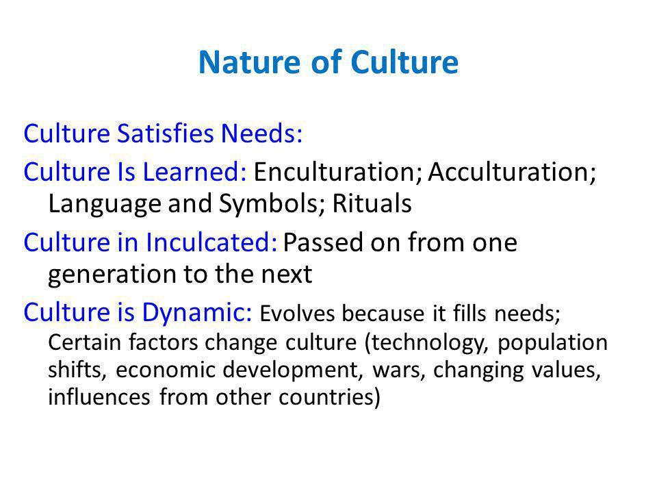 Nature of Culture Culture Satisfies Needs: