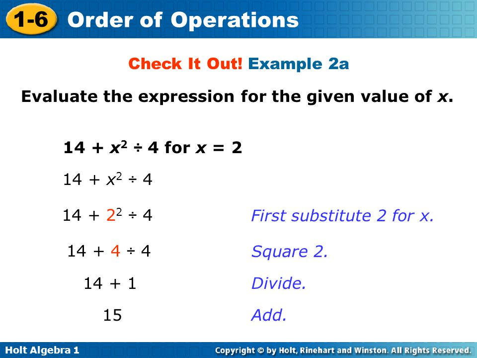 Check It Out! Example 2a Evaluate the expression for the given value of x. 14 + x2 ÷ 4 for x = 2. 14 + x2 ÷ 4.