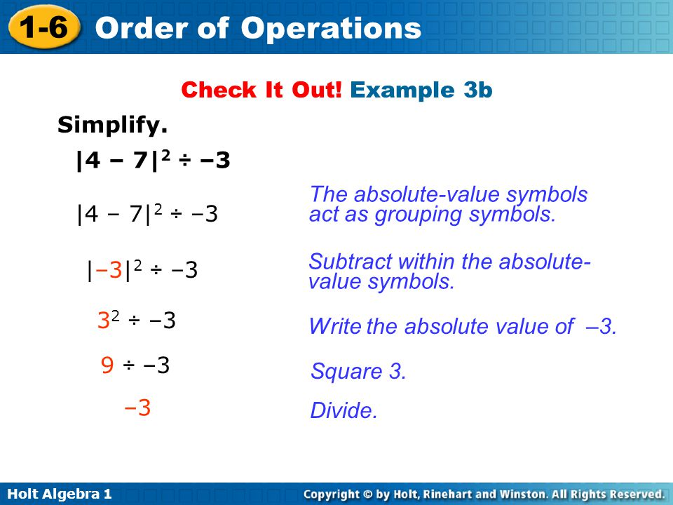 Check It Out! Example 3b Simplify. |4 – 7|2 ÷ –3. The absolute-value symbols act as grouping symbols.
